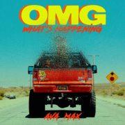 دانلود آهنگ OMG What's Happening از آوا مکس (Ava Max) با متن