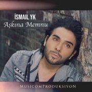 دانلود آهنگ ترکی Askina Memnu اسماعیل یکا (Ismail YK) با متن