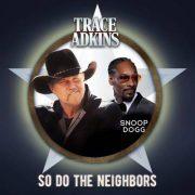 آهنگ جدید اسنوپ داگ So Do The Neighbor با متن [Trace Adkins]