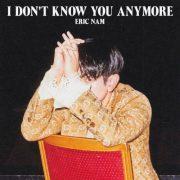 آهنگ جدید I Dont Know You Anymore از Eric Nam با کیفیت اصلی و متن